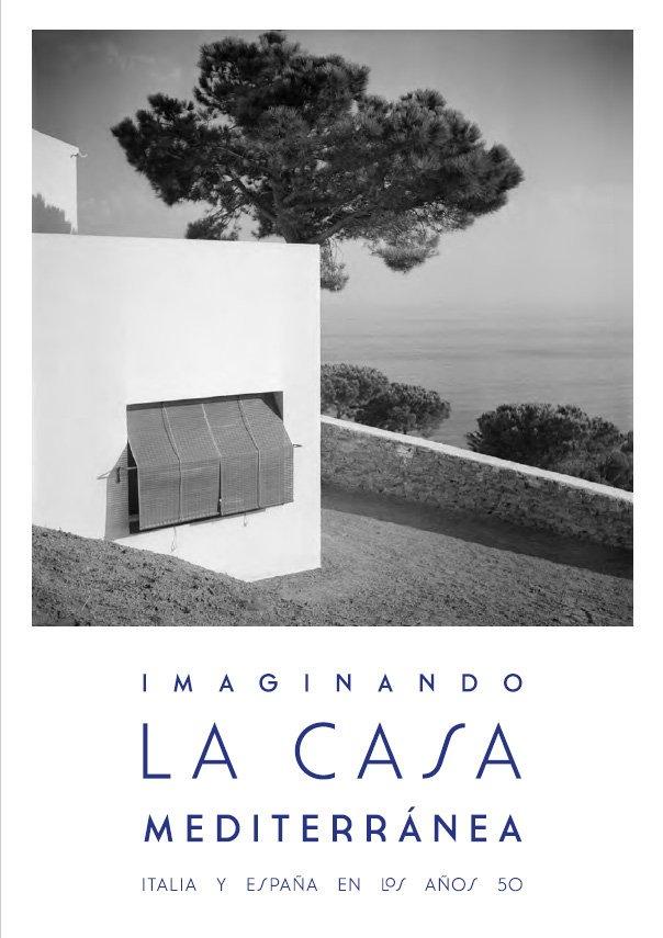 Imaginando la casa mediterránea. Italia y España en los 50'